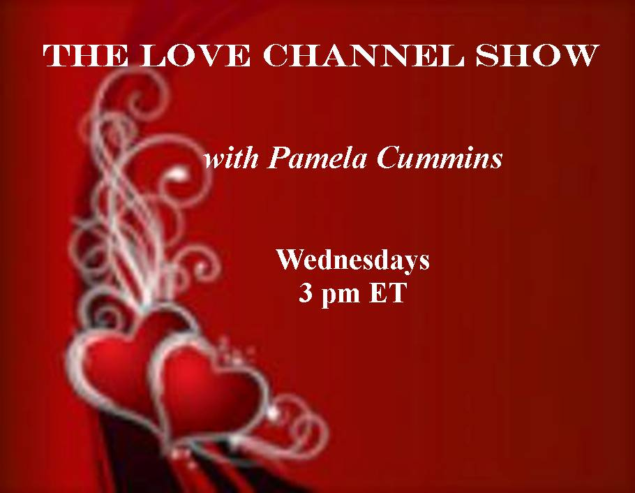 Today at 3 pm ET, The Love Channel Radio Show with host Pamela Cummins.