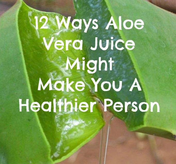 12 Ways Aloe Vera Juice Might Make You a HealthierPerson