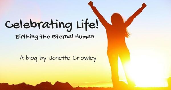 CELEBRATING LIFE! Birthing the EternalHuman