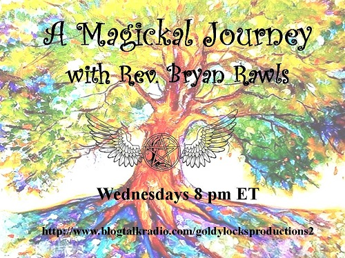 Tonight at 8 pm ET, A Magickal Journey Radio Show with Rev. Bryan Rawls.